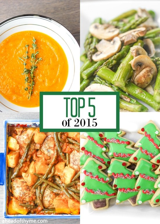 Top 5 of 2015: What were the top 5 blog posts of 2015? Check out the recipes that you viewed most! | aheadofthyme.com