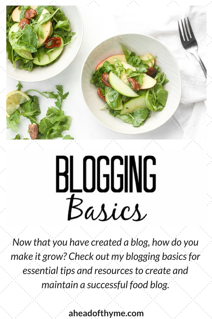 Blogging Basics: Now that you have created a food blog, how do you make it grow? Check out all my tips and resources for creating a successful food blog | aheadofthyme.com
