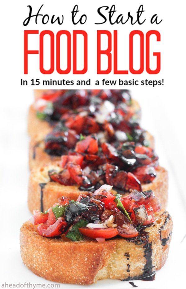 How to Start a Food Blog: Want to make money online? Start your very own success story by taking 15 minutes to follow a few basic steps and start a food blog today! | aheadofthyme.com
