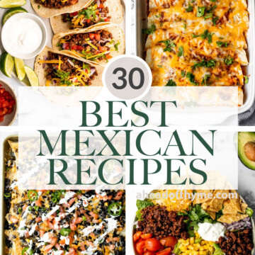 Browse 30 of the best and most popular Mexican recipes for Cinco de Mayo including tacos, enchiladas, fajitas, nachos, dips, salads, and more. | aheadofthyme.com