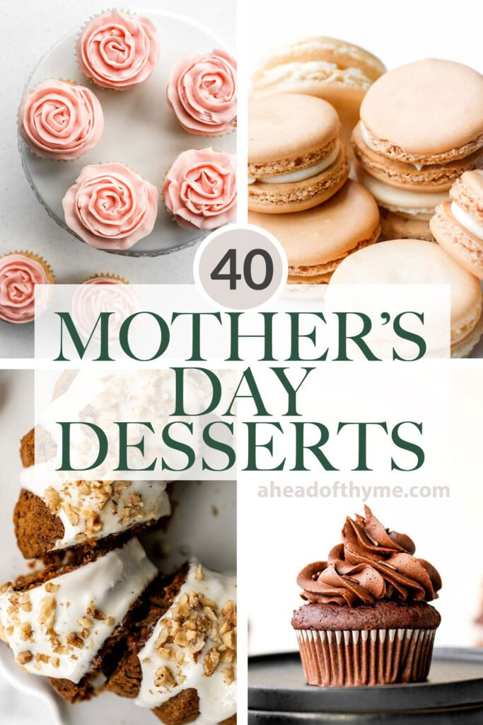 Collection of over 40 best most popular Mother's Day dessert recipes from spring cakes and cookies, feminine pink treats, rich chocolate desserts, and more. | aheadofthyme.com