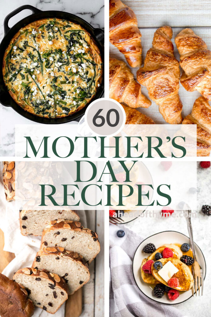 Browse over 60 of the most popular and best Mother's Day recipes to treat mom this year including breakfast, brunch, lunch, snacks, and dessert. | aheadofthyme.com