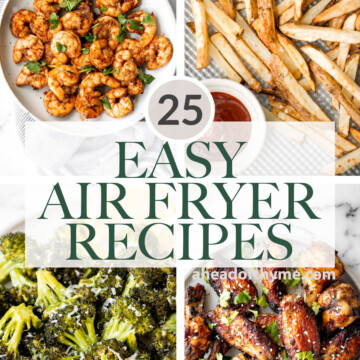 A collection of over 25 best quick and easy air fryer recipes including vegetables, chicken, beef, lamb, salmon, shrimp, and more. Perfect for busy people. | aheadofthyme.com
