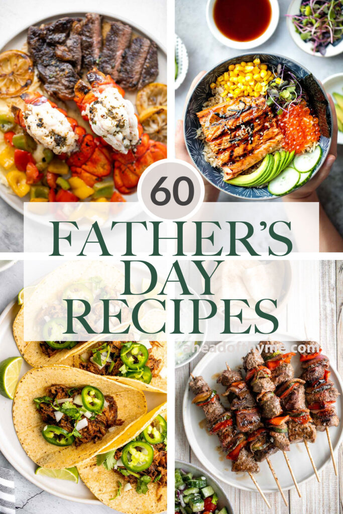 Browse 60 popular and best Father's Day recipes to treat dad this year including summer grill recipes, meaty dishes, seafood recipes, and summer salads.   aheadofthyme.com